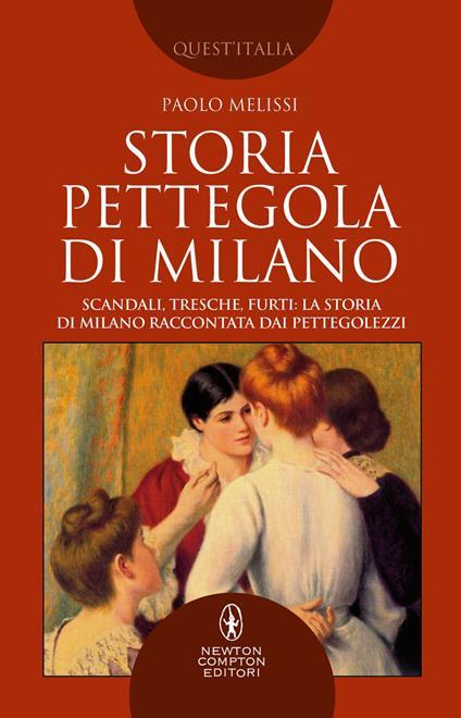 Storia pettegola di Milano. Scandali, tresche, furti: la storia di Milano raccontata dai pettegolezzi - Paolo Melissi - ebook