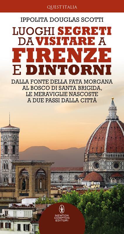 Luoghi segreti da visitare a Firenze e dintorni - Ippolita Douglas Scotti - copertina