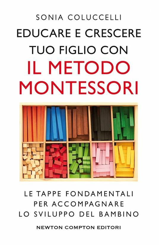 Educare e crescere tuo figlio con il metodo Montessori. Le tappe fondamentali per accompagnare lo sviluppo del bambino - Sonia Coluccelli - copertina