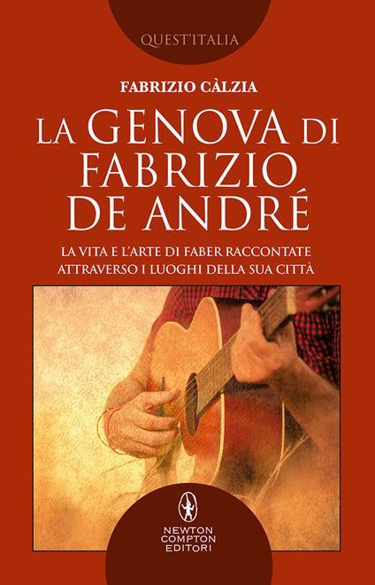 La Genova di Fabrizio De André. La vita e l'arte di Faber raccontate attraverso i luoghi della sua città - Fabrizio Càlzia - ebook