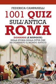 1001 quiz sull'antica Roma. Domande (e risposte) sulla storia della città che ha dominato il mondo antico