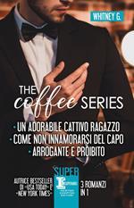 The coffee series: Un adorabile cattivo ragazzo-Come non innamorarsi del capo-Arrogante e proibito