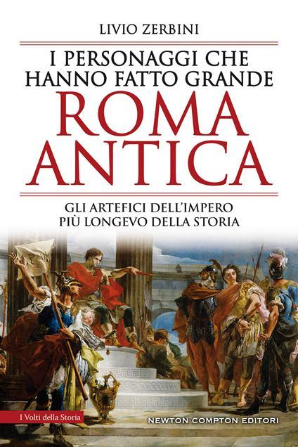I personaggi che hanno fatto grande Roma antica - Livio Zerbini - copertina