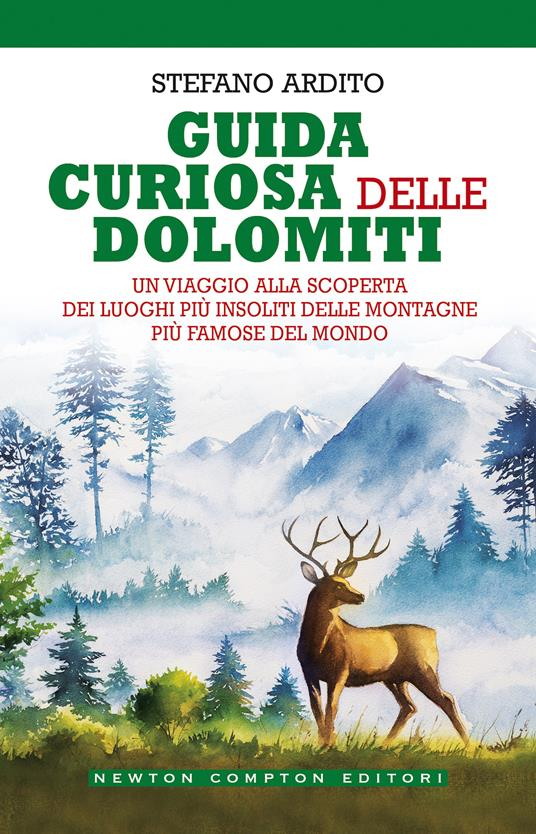 Guida curiosa delle Dolomiti. Un viaggio alla scoperta dei luoghi più insoliti delle montagne più famose del mondo - Stefano Ardito - copertina