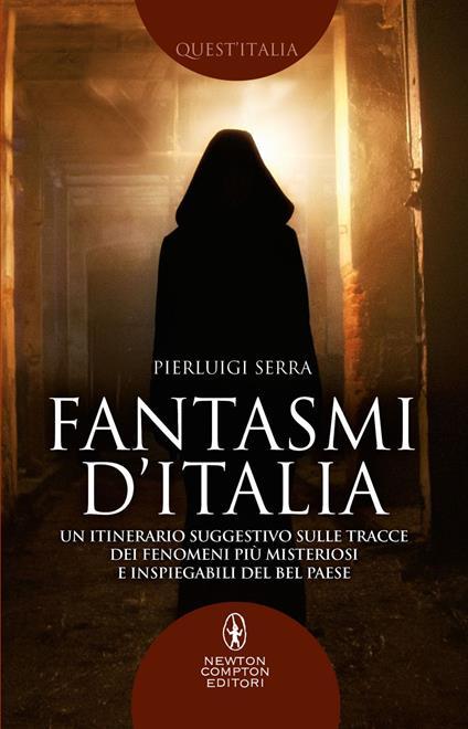 Fantasmi d'Italia. Un itinerario suggestivo sulle tracce dei fenomeni più misteriosi e inspiegabili del Bel Paese - Pierluigi Serra - ebook