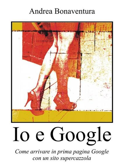 Io e Google - Andrea Bonaventura - ebook