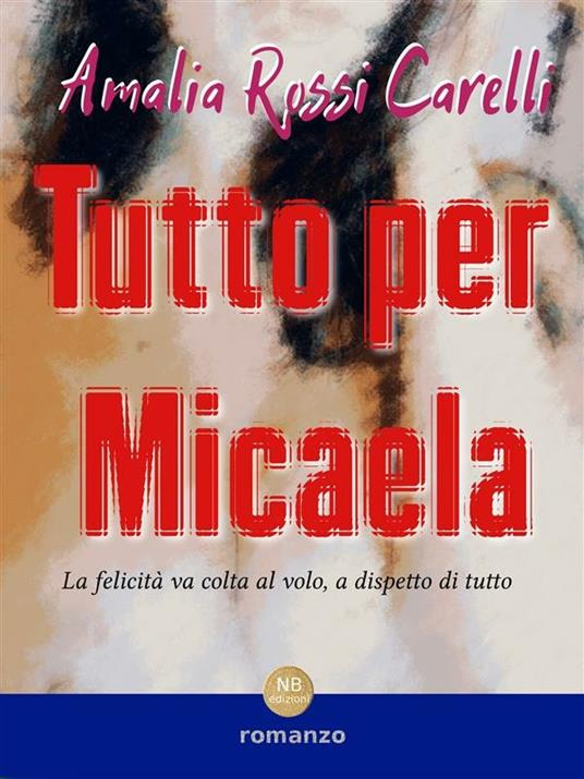 Tutto per Micaela - Amalia Rossi Carelli - ebook
