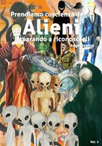 Prendiamo coscienza degli alieni, imparando a riconoscerli. Vol. 2
