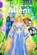 Prendiamo coscienza degli alieni imparando a riconoscerli. Vol. 3