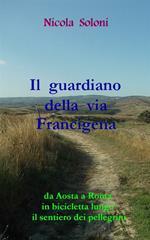Il guardiano della via Francigena. Da Aosta a Roma in bicicletta lungo il sentiero dei pellegrini