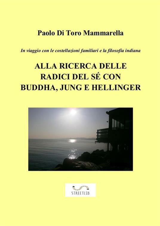 In viaggio con le costellazioni familiari e la filosofia indiana. Alla ricerca delle radici del sé con Buddha, Jung e Hellinger - Paolo Di Toro Mammarella - ebook