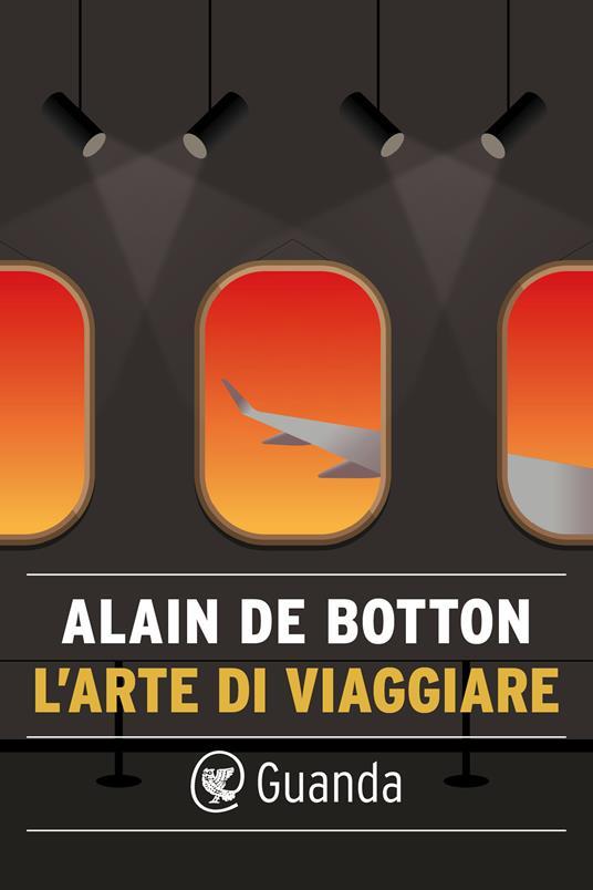 L' arte di viaggiare - Alain de Botton,Anna Rusconi - ebook