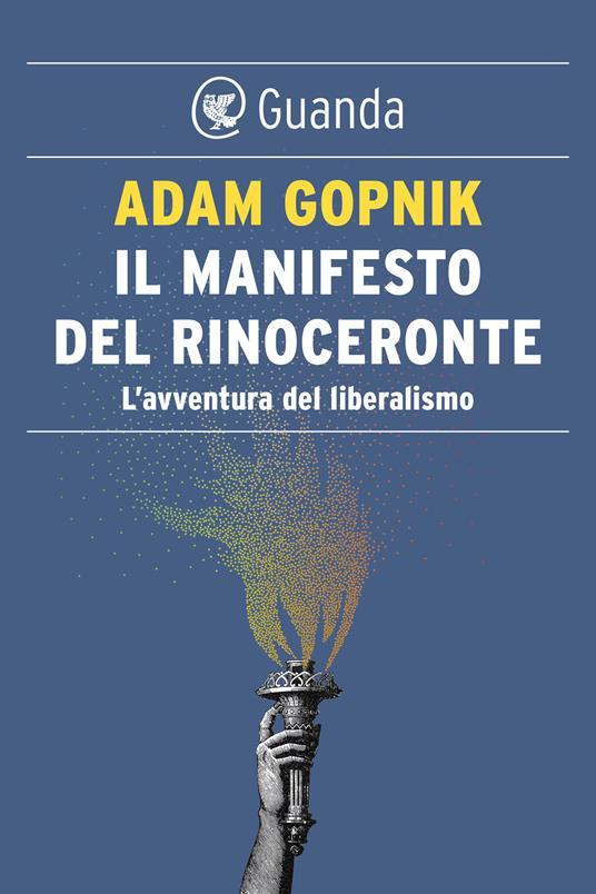 Il manifesto del rinoceronte. L'avventura del liberalismo - Adam Gopnik - ebook