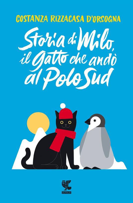 Storia di Milo, il gatto che andò al Polo Sud - Costanza Rizzacasa D'Orsogna - copertina