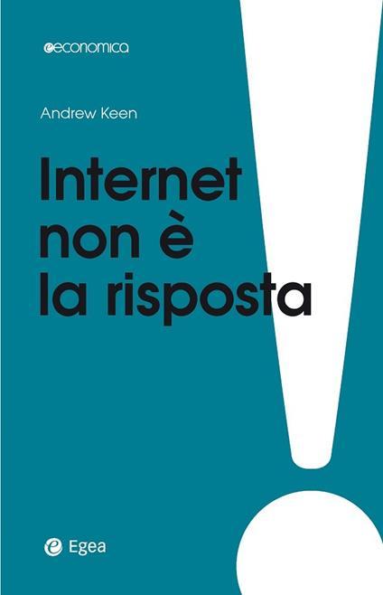 Internet non è la risposta - Andrew Keen,Bernardo Parrella - ebook