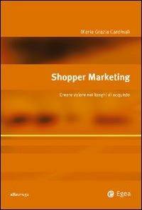 Shopper marketing. Creare valore nei luoghi di acquisto - Maria Grazia Cardinali - copertina