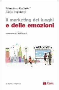 Il marketing dei luoghi e delle emozioni - Francesco Gallucci,Paolo Poponessi - copertina