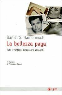 La bellezza paga. Tutti i vantaggi dell'essere attraenti - Daniel S. Hamermesh - copertina