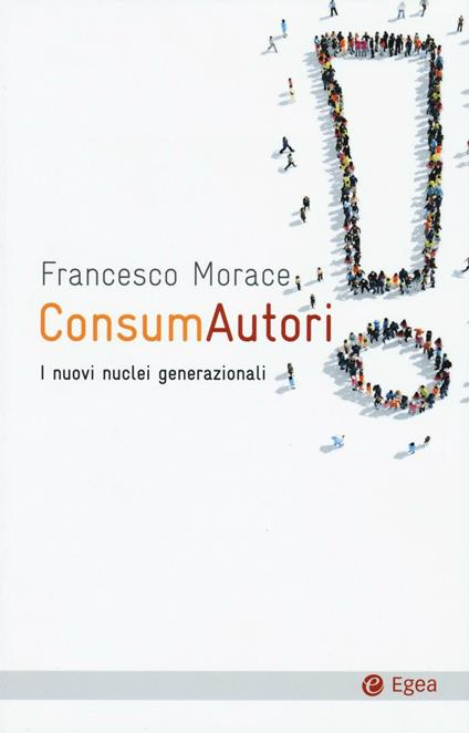 ConsumAutori. I nuovi nuclei generazionali - Francesco Morace - copertina