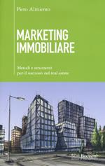 Marketing immobiliare. Metodi e strumenti per il successo nel real estate