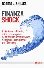 Finanza shock. A dieci anni dalla crisi, il libro che per primo ne ha colto la portata storica, a firma del Premio Nobel per l'Economia