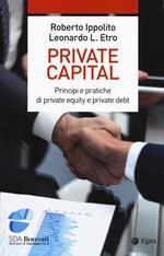 Private capital. Principi e pratiche di private equity e private debt
