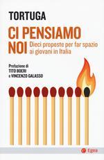 Ci pensiamo noi. Dieci proposte per far spazio ai giovani in Italia