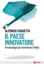 Il paese innovatore. Un decalogo per reinventare l'Italia