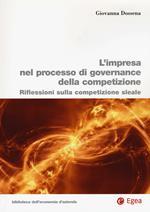 L' impresa nel processo di governance della competizione. Riflessioni sulla competizione sleale