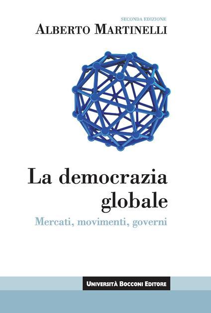 La democrazia globale. Mercati, movimenti, governi - Alberto Martinelli - ebook