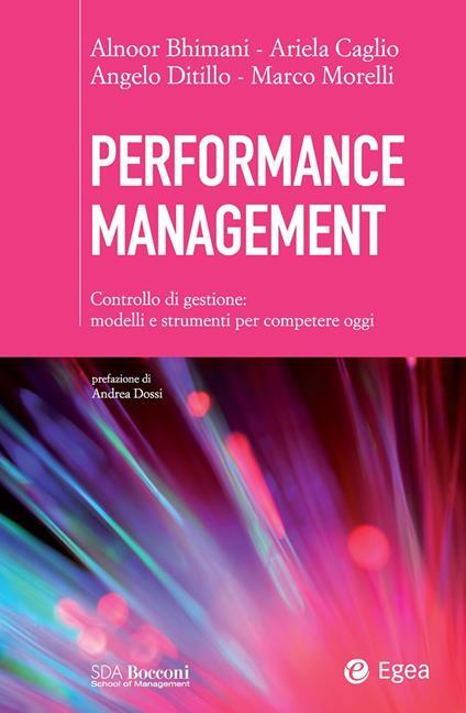 Performance management. Controllo di gestione: modelli e strumenti per competere oggi - Alnoor Bhimani,Ariela Caglio,Angelo Ditillo,Marco Morelli - ebook