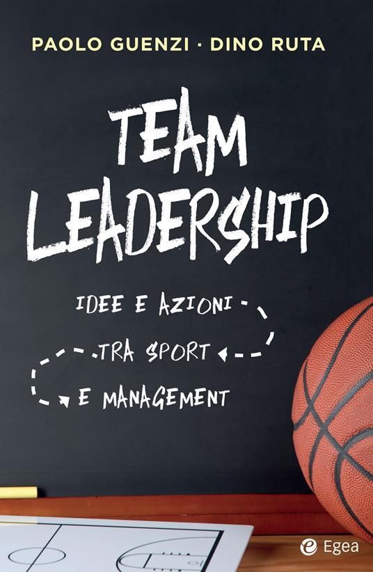 Team leadership. Idee e azioni tra sport e management - Dino Ruta,Paolo Guenzi - ebook
