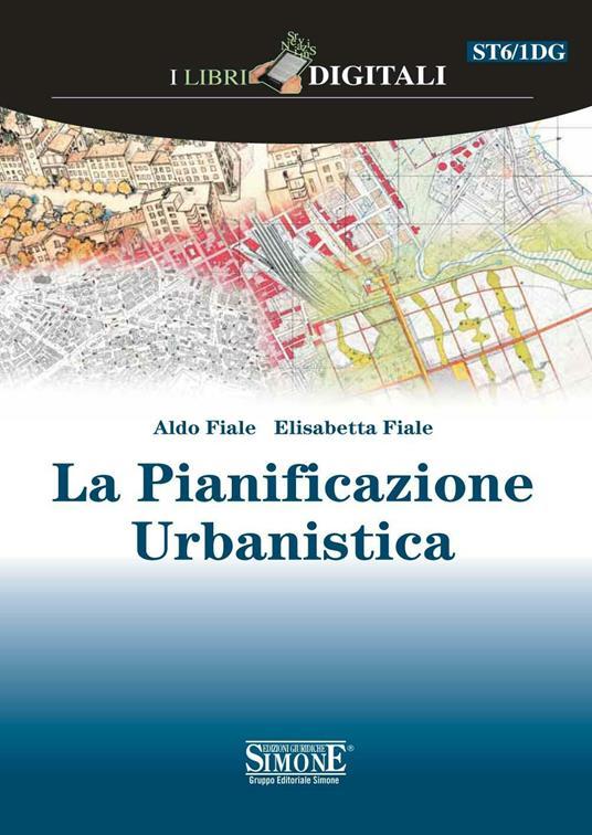 La pianificazione urbanistica - Aldo Fiale,Elisabetta Fiale - ebook