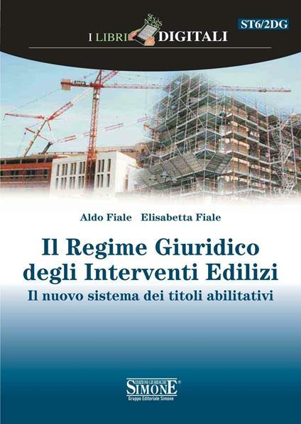 Il regime giuridico degli interventi edilizi - Aldo Fiale,Elisabetta Fiale - ebook