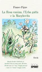 La Rosa Canina, l'Erba Gatta e la Margherita