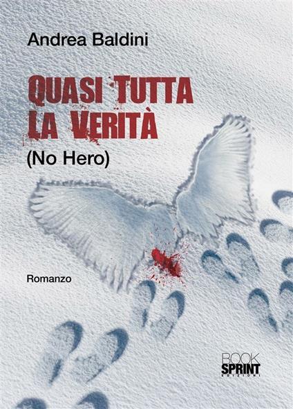Quasi tutta la verità (no hero) - Andrea Baldini - ebook