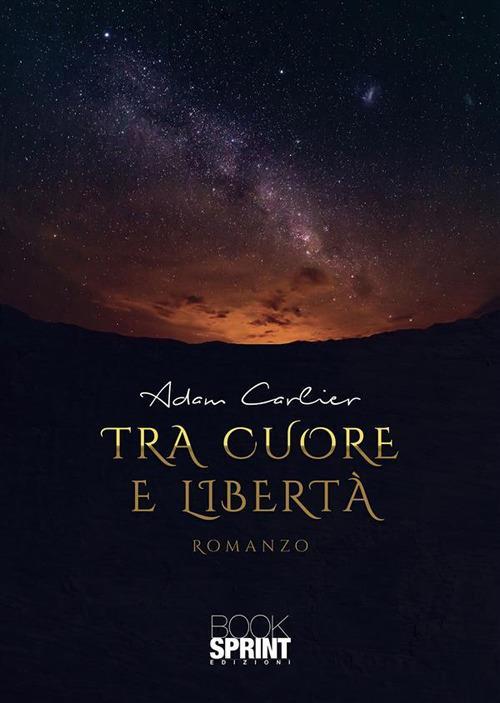 Tra cuore e libertà - Adam Carlier - ebook