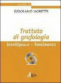 Trattato di grafologia. Intelligenza, sentimento - Girolamo Moretti - copertina