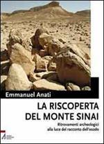 La riscoperta del monte Sinai. Ritrovamenti archeologici alla luce del racconto dell'Esodo. Con DVD
