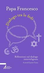 Dialogo tra le fedi. Riflessioni sul dialogo interreligioso