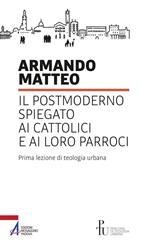 Il postmoderno spiegato ai cattolici e ai loro parroci. Prima lezione di teologia urbana