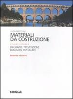 Materiali da costruzione. Vol. 2: Degrado, prevenzione, diagnosi, restauro.