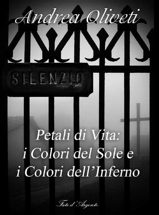 Petali di vita. I colori del sole e i colori dell'inferno - Andrea Oliveti - ebook