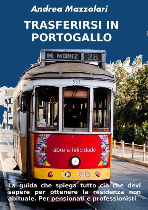 Trasferirsi in Portogallo - Andrea Mazzolari - ebook