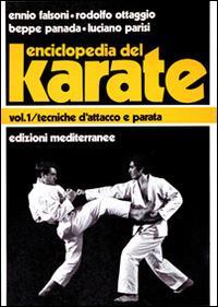 Enciclopedia del karatè. Vol. 1: Tecniche fondamentali d'Attacco e parata. - Ennio Falsoni,Giuseppe Panada - copertina