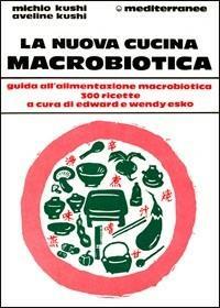 La nuova cucina macrobiotica - Michio Kushi - copertina