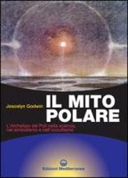 Il mito polare. L'archetipo dei poli nella scienza, nel simbolismo e nell'occultismo - Joscelyn Godwin - copertina