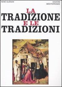 La tradizione e le tradizioni. Scritti 1910-1938 - René Guénon - copertina