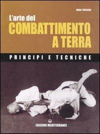 L' arte del combattimento a terra. Principi e tecniche - Marc Tedeschi - copertina