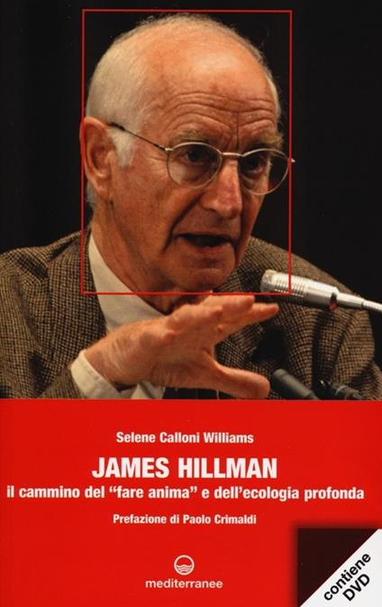 James Hillman. Il cammino del «fare anima» e dell'ecologia profonda. Con DVD - Selene Calloni Williams - copertina